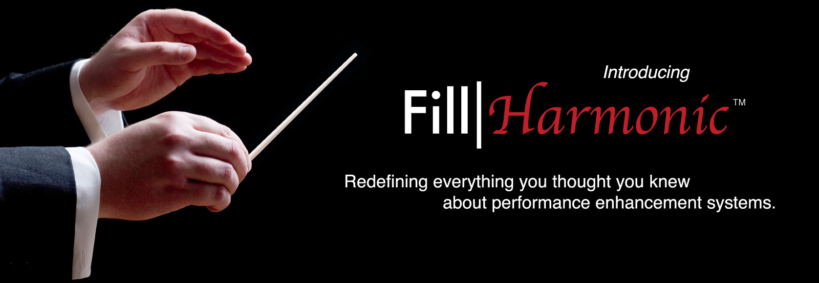 Introducing Fill|Harmonic - Redefining everything you thought you knew about performance enhancement systems.